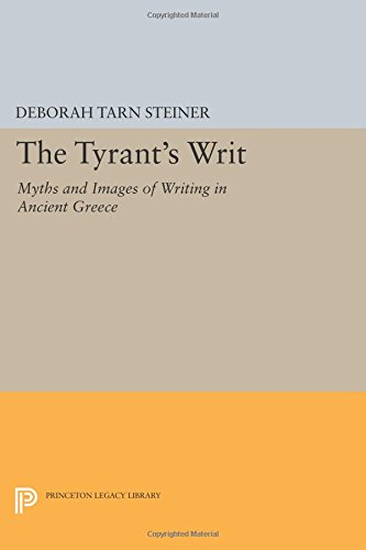 The Tyrant's Writ: Myths and Images of Writing in Ancient Greece (Princeton Legacy Library)