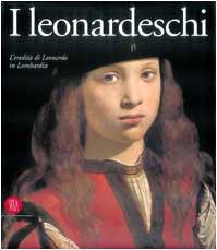 I leonardeschi. L'eredità di Leonardo in Lombardia. Ediz. illustrata