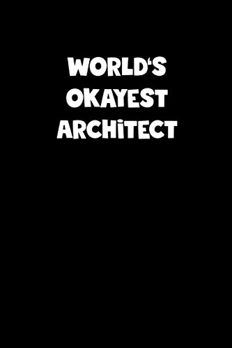 World's Okayest Architect Notebook - Architect Diary - Architect Journal - Funny Gift for Architect: Medium College-Ruled Journey Diary, 110 page, Lined, 6x9 (15.2 x 22.9 cm)
