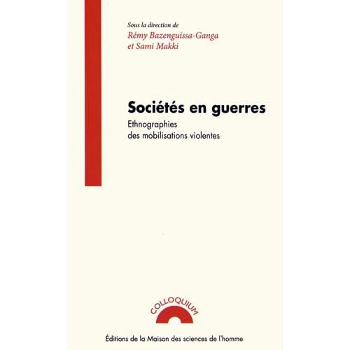 Sociétés en guerres : Ethnographies des mobilisations violentes