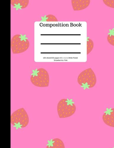 Composition Book 100 sheet/200 pages 8.5 x 11 in.-Wide Ruled Strawberries Pink: Plain Journal | Blank Writing Notebook | Lined Page  (Composition Notebook Journal) por Goddess Book Press