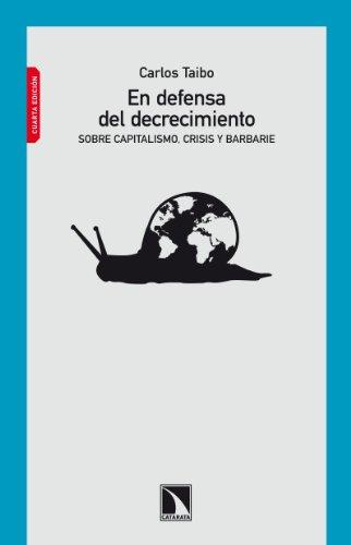 En defensa del decrecimiento: Sobre capitalismo, crisis y barbarie por Carlos Taibo Arias