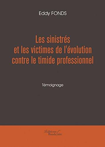 Les sinistrés et les victimes de l'évolution contre le timide professionnel (BAU.BAUDELAIRE) (French Edition)