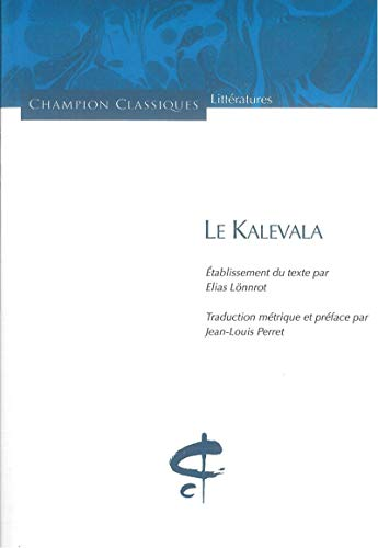 Le Kalevala. Traduction métrique par Jean-Louis Perret