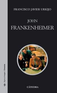 John Frankenheimer (Signo E Imagen - Signo E Imagen. Cineastas) por Francisco Javier Urkijo