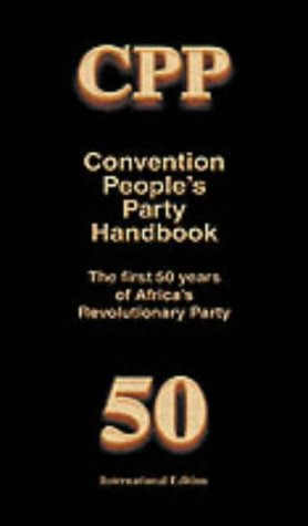 Convention People's Party Handbook: The Africa Revolution Party 1949-1999 (African Revolution Party -1949-1999)