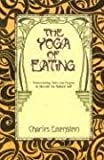 The Yoga of Eating: Transcending Diets and Dogma to Nourish the Natural Self