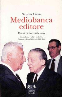 mediobanca-editore-poteri-di-fine-millennio-giornalismo-e-affari-nella-crisi-gemina-rizzoli-corriere