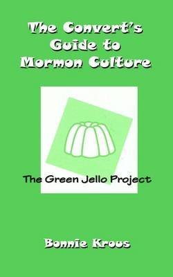 the-converts-guide-to-mormon-culture-the-green-jello-project-by-author-bonnie-krous-published-on-jun