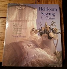Heirloom Sewing for Today: Classic Materials, Contemporary Machine Techniques by Sandy Hunter (1997-06-05)