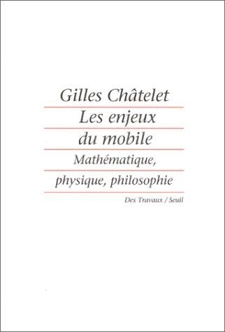 Les enjeux du mobile : Mathématiques, physique, philosophie par Gilles Châtelet