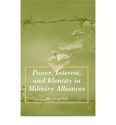 [ POWER, INTEREST, AND IDENTITY IN MILITARY ALLIANCES ] Suh, Jae-Jung (AUTHOR ) Jul-01-2007 Hardcover