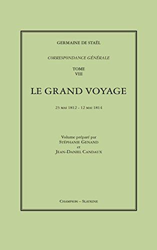 Correspondance générale. Tome VIII. Le Grand voyage.  23 mai 1812 - 12 mai 1814. par STAEL (Madame de)