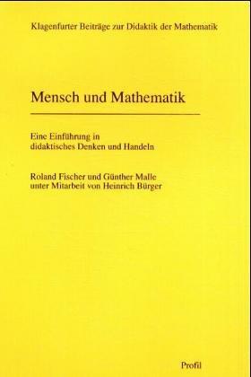 Mensch und Mathematik: Eine Einführung in didaktisches Denken und Handeln (Klagenfurter Beiträge zur Didaktik der Mathematik)