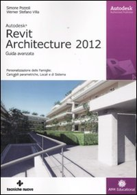 Autodesk Revit Architecture 2012. Guida avanzata