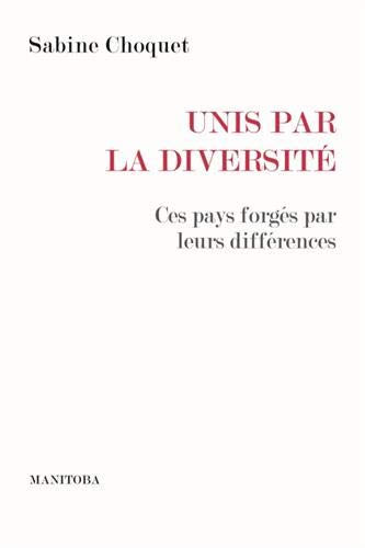 Unis par la diversité : Ces pays forgés par leurs différences