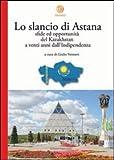 Lo slancio di Astana. Sfide ed opportunità del Kazakhstan a venti anni dall'indipendenza