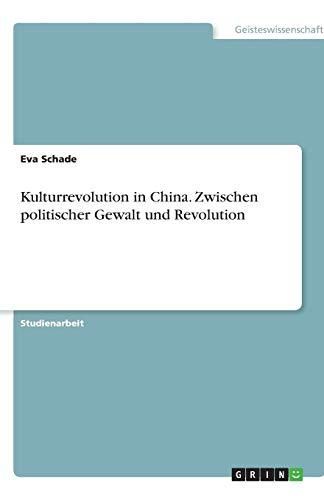 Kulturrevolution in China. Zwischen politischer Gewalt und Revolution