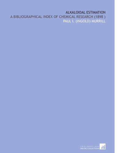 Alkaloidal Estimation: A Bibliographical Index of Chemical Research (1898) por Paul I. (Ingold) Murrill