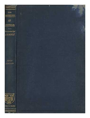 The Institutes of Justinian, Translated Into English, with an Index / by J. B. Moyle