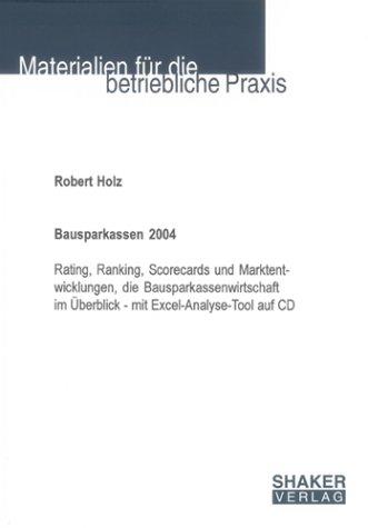 Bausparkassen 2004: Rating, Ranking, Scorecards und Marktentwicklungen, die Bausparkassenwirtschaft im Überblick - mit Excel-Analyse-Tool auf CD