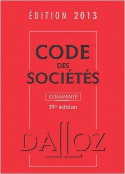 Code des sociétés 2013, commenté - 29e éd.: Codes Dalloz Professionnels de Jean-Paul Valuet,Alain Lienhard,Pascal Pisoni (Commentaires) ( 17 octobre 2012 )