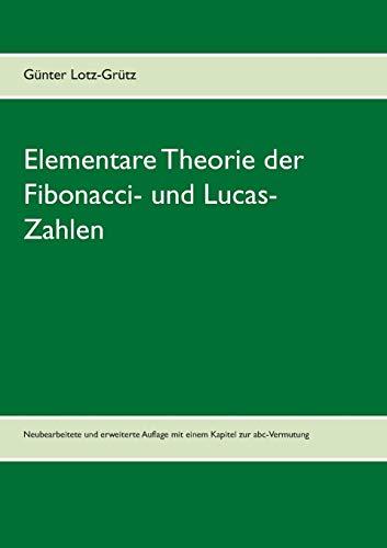 Elementare Theorie der Fibonacci- und Lucas-Zahlen: Neubearbeitete und erweiterte Auflage mit einem Kapitel zur abc-Vermutung