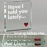 Have I Told You Lately Token - Glass Token - Romantic Keepsake - Birthday, Christmas, Valentine's Day Gift