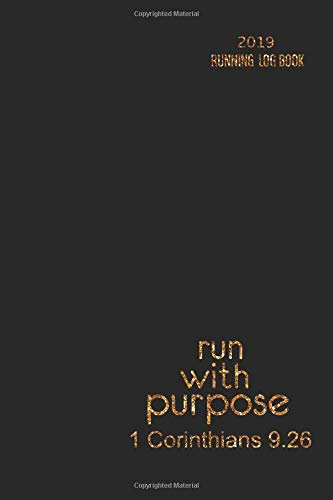 2019 Running Log Book: Runner Log book 2019 Running Journal Record Book with Bible Quotes on Cover, 6'' x 9'' inches (Runner Journal & Daily Calendar 2019 Series, Band 8)