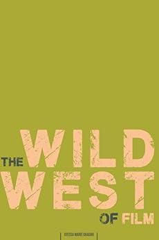 The Wild West of Film by [Ghadar, Otessa]