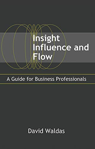 Insight, Influence, and Flow: A Guide for Business ...