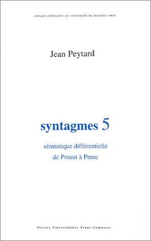 Syntagmes. N 5. Semiotique Differentielle de Proust a Perec par Peytard Jean