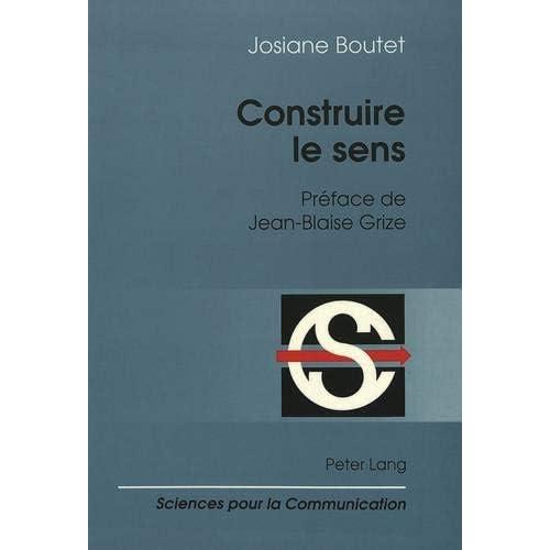 Construire le sens: Préface de Jean-Blaise Grize