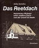 Das Reetdach: Natürliches Wohnen unter sanftem Dach - von der Urzeit bis heute