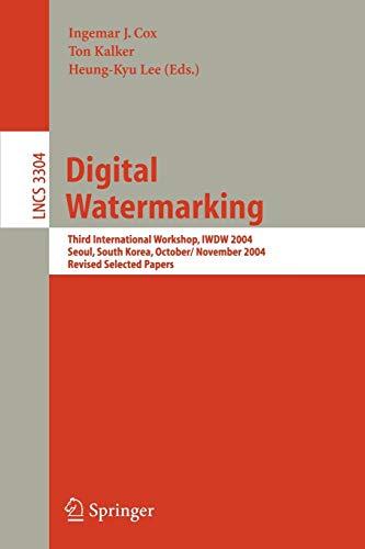 Digital Watermarking: Third International Workshop, IWDW 2004, Seoul, Korea, October 30 - November 1, 2004, Revised Selected Papers (Lecture Notes in Computer Science)
