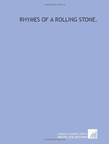 Rhymes of a rolling stone.