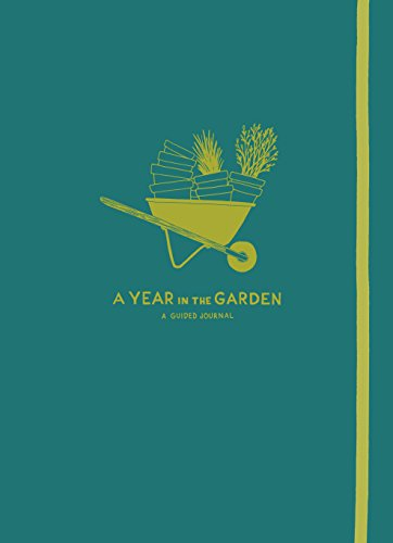 A Year in the Garden: A Guided Journal