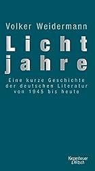 Lichtjahre: Eine kurze Geschichte der deutschen Literatur von 1945 bis heute (German Edition)