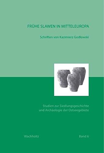 Frühe Slawen in Mitteleuropa: Schriften von Kazimierz Godlowski (Studien zur Siedlungsgeschichte und Archäologie der Ostseegebiete)