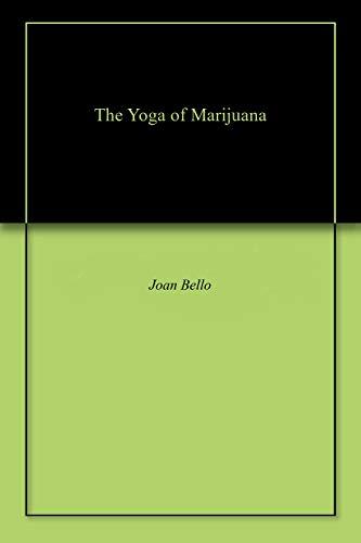 The Yoga of Marijuana (English Edition) eBook: Joan Bello ...