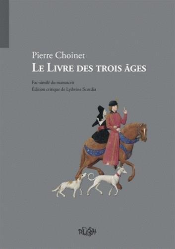 Le Livre des trois âges : Fac-similé du manuscrit Smith-Lesouëf 70 par Pierre Choinet