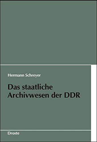 Das staatliche Archivwesen der DDR: Ein Überblick (Schriften des Bundesarchivs)