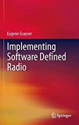 [Implementing Software Defined Radio] (By: Eugene Grayver) [published: September, 2012]