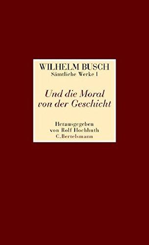Und die Moral von der Geschicht: Sämtliche Werke I Und die Moral von der Geschicht - Sämtliche Werke II  Was beliebt ist auch erlaubt - Sämtliche Werke in 2 Bänden