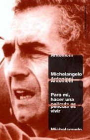 Para mí, hacer una película es vivir (Comunicación) por Michelangelo Antonioni
