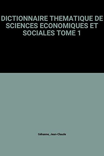 DICTIONNAIRE THEMATIQUE DE SCIENCES ECONOMIQUES ET SOCIALES TOME 1