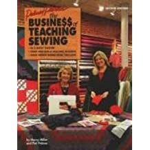 The Business of Teaching Sewing: Be a Great Teacher; Start and Run a Teaching Business; Make Money Doing What You Love
