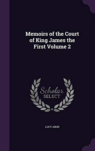 Memoirs of the Court of King James the First Volume 2 PDF Books