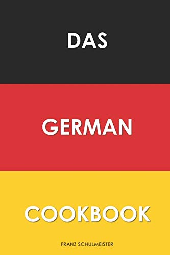 Das German Cookbook: Schnitzel, Bratwurst, Strudel and other German Classics Deutsche Küche