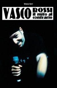 Vasco Rossi. Il mito al contrario
